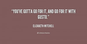 quote Elizabeth Mitchell youve gotta go for it and go 230821 1 png