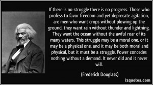 ... without a demand. It never did and it never will. - Frederick Douglass