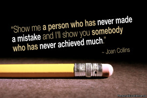 """Inspirational Quote: """"Show me a person who has never made a mistake ..."""