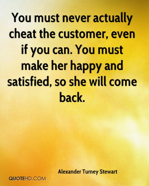 You must never actually cheat the customer, even if you can. You must ...