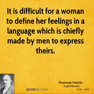 It is difficult for a woman to define her feelings in a language which ...