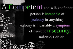 Insecurity Quote: A competent and self-confident person is incapable ...