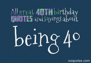 All great 40th birthday quotes and sayings about being 40