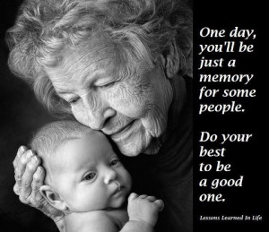 ll Be Just A Memory For Some People, Be A Good One!: Quote About One ...