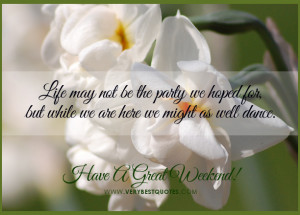 Have A Great Weekend Quotes, Encouraging Good Morning life quotes