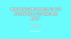 Money brings some happiness. But after a certain point, it just brings ...