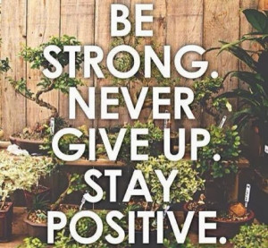QUOTES BOUQUET: Be Strong, Never Give Up And Stay Positive