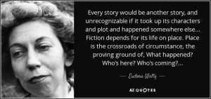 ... ground of, What happened? Who's here? Who's coming?... - Eudora Welty