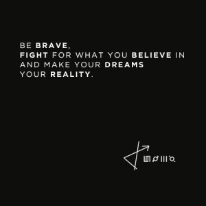 Be BRAVE (~Jared Leto)