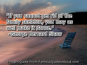 "... of the family skeleton,you may as well make it dance"" ~ Family Quote"