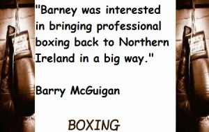 """... Boxing Back To Northern Ireland In A Big Way """" - Barry McGuigan"""
