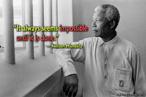 """Inspirational Quote: """"It always seems impossible until it is done ..."""