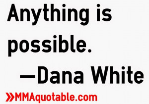 anything+is+possible+quotes+dana+white.jpg