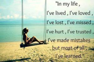 life, I've lived, I've loved, I've lost, I've missed, I've hurt, I've ...
