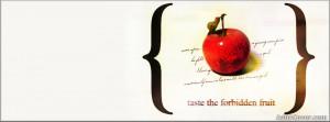Taste the forbidden Fruit Facebook Cover