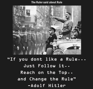... follow it... reach on the top... and change the rule. - Adolf Hitler