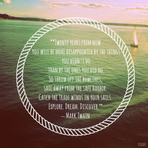 ... the trade winds in your sails. Explore. Dream. Discover. - Mark Twain