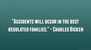 "Accidents will occur in the best regulated families."" – Charles ..."