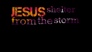 JESUS shelter from the storm