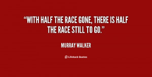 With half the race gone, there is half the race still to go.
