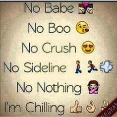 No babe No boo No crush No sideline No nothing I'm chilling