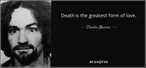 Quotes › Authors › C › Charles Manson › Death is the greatest ...