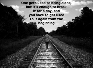 One gets used to being alone, but it's enough to break it for a day ...