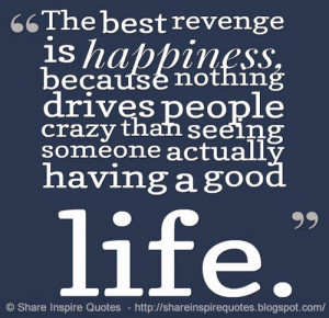... drives people crazy than seeing someone actually having a good life