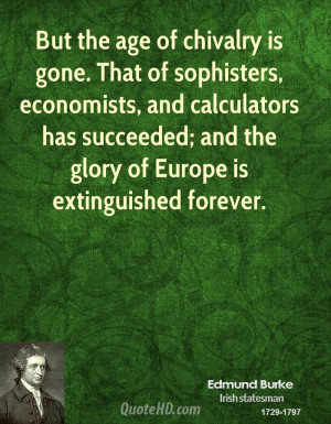 But the age of chivalry is gone. That of sophisters, economists, and ...