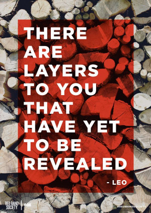 There are layers to you that have yet to be revealed.
