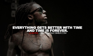 lil-wayne-quotes-sayings-everything-gets-better-with-time-Quotes ...