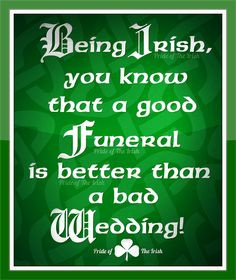 irish quote being irish you know that a good funeral is better than a ...