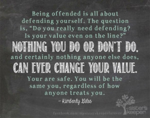 Don't be offended. Nothing can change your value.