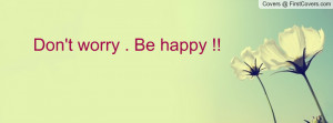 Don't worry . Be happy Profile Facebook Covers
