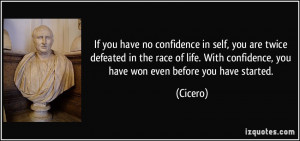 ... With confidence, you have won even before you have started. - Cicero