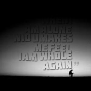 when i am alone wid u makes me feel i am whole again