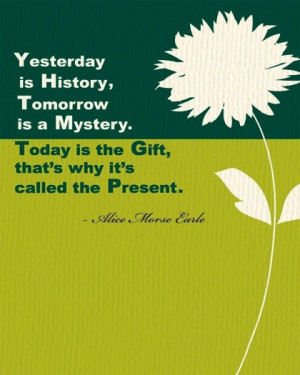 Yesterday is History... Alice Morse Earle Quote - Inspirational Wall ...