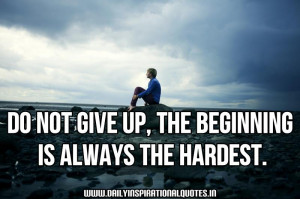 ... Not Give Up,The Beginning Is Always The Hardest ~ Inspirational Quote