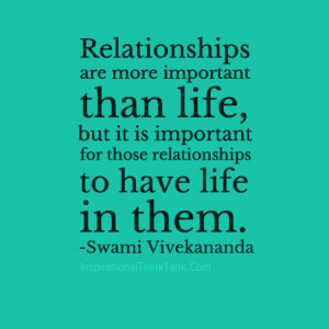 ... life, but it is important for those relationships to have life in them