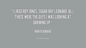 liked Roy Jones, Sugar Ray Leonard, Ali... those were the guys I was ...