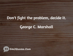 Motivational Quotes - George C. Marshall