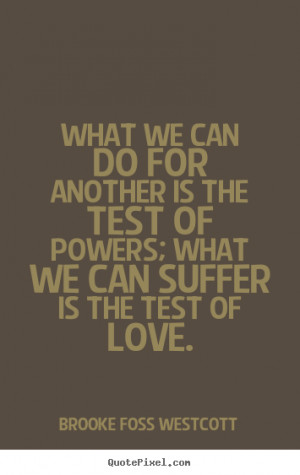 of powers what we can suffer Brooke Foss Westcott top love sayings