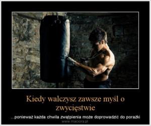 Kiedy walczysz zawsze myśl o zwycięstwie – …ponieważ każda ...