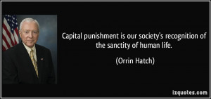 Capital punishment is our society's recognition of the sanctity of ...