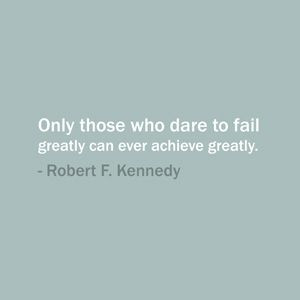 ... to fail greatly can ever achieve greatly. — Robert F. Kennedy #quote