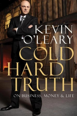 Cold Hard Truth Kevin O'Leary