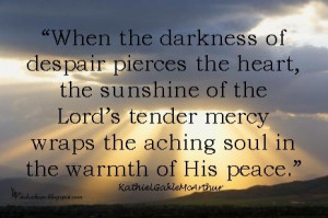 ... tender mercy wraps the aching soul in the warmth of His peace.
