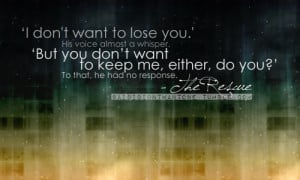 Bad Feeling Quote – I do not want to lose you.