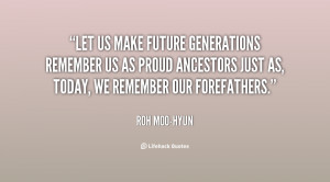 Let us make future generations remember us as proud ancestors just as ...