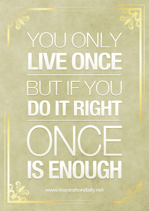 ... -only-live-once-but-if-you-do-it-right-once-is-enough-mae-west-quote